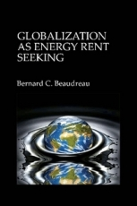 globalization-as-energy-rent-seeking-bernard-beaudreau-2011