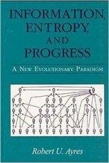 information-entropy-and-progress-robert-ayres-1994