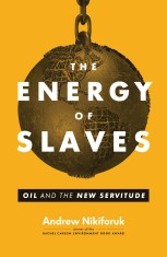 the-energy-of-slaves-andrew-nikiforuk-2014