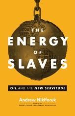 the-energy-of-slaves-andrew-nikiforuk-2014